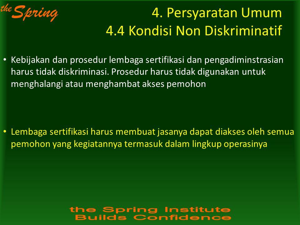 the Spring 4. Persyaratan Umum 4.4 Kondisi Non Diskriminatif Kebijakan dan prosedur lembaga sertifikasi dan pengadiminstrasian harus tidak diskriminas