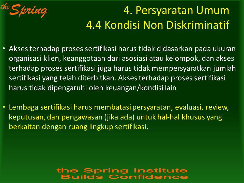 the Spring 4. Persyaratan Umum 4.4 Kondisi Non Diskriminatif Akses terhadap proses sertifikasi harus tidak didasarkan pada ukuran organisasi klien, ke