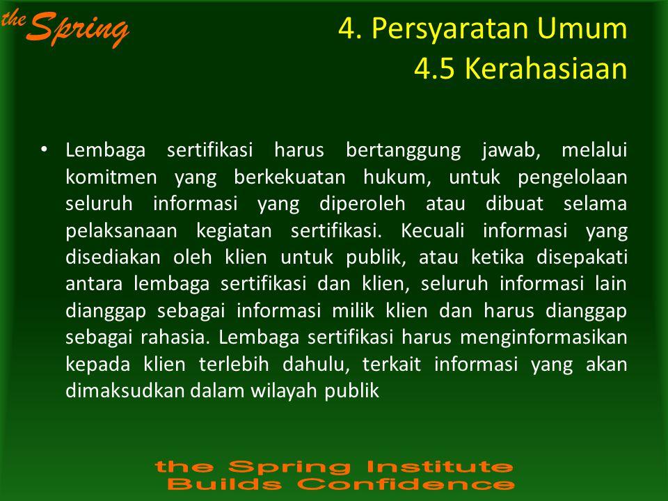 the Spring Lembaga sertifikasi harus bertanggung jawab, melalui komitmen yang berkekuatan hukum, untuk pengelolaan seluruh informasi yang diperoleh at