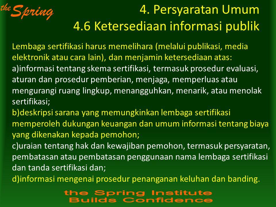the Spring 4. Persyaratan Umum 4.6 Ketersediaan informasi publik Lembaga sertifikasi harus memelihara (melalui publikasi, media elektronik atau cara l