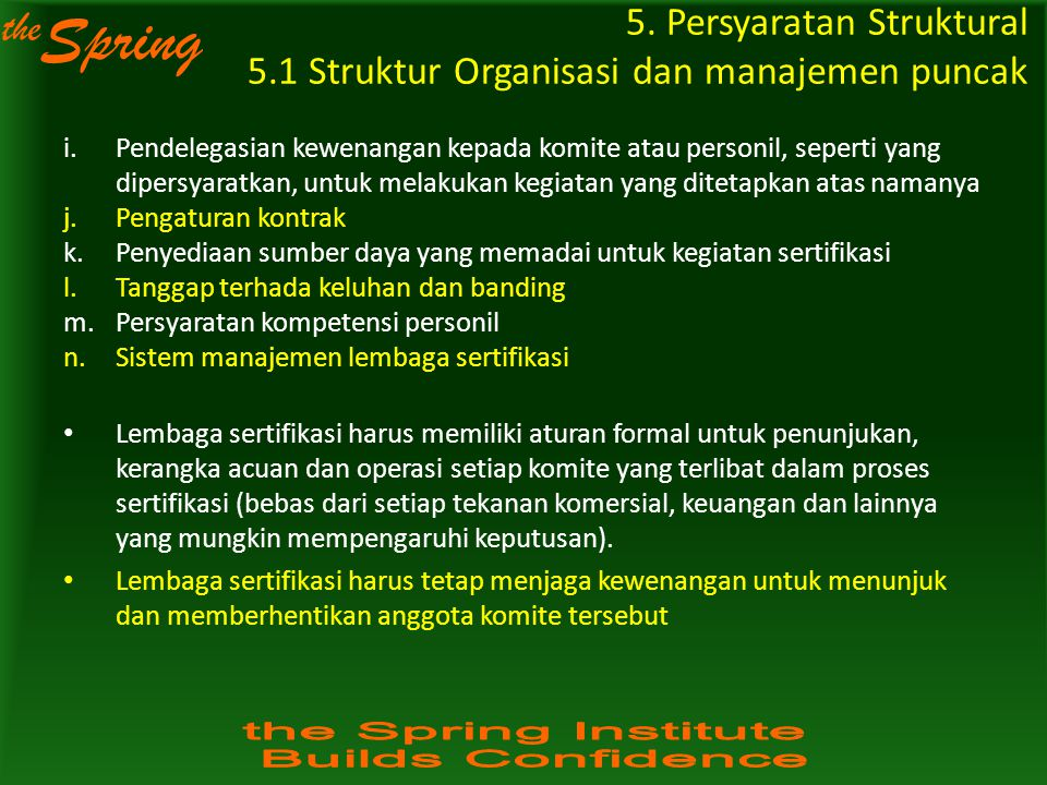 the Spring 5. Persyaratan Struktural 5.1 Struktur Organisasi dan manajemen puncak i.Pendelegasian kewenangan kepada komite atau personil, seperti yang