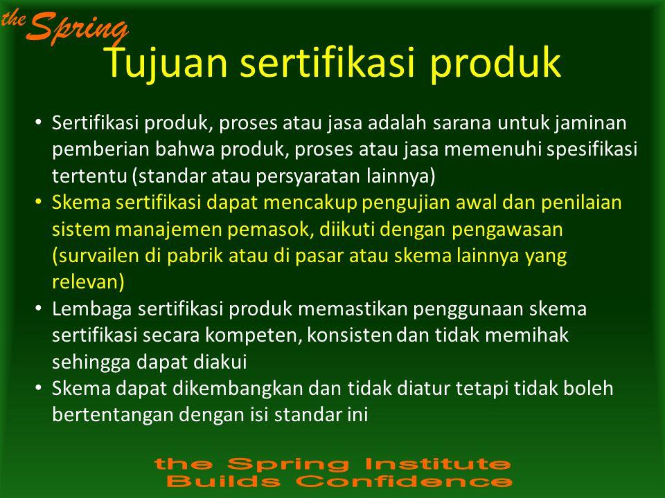 the Spring Tujuan sertifikasi produk Sertifikasi produk, proses atau jasa adalah sarana untuk jaminan pemberian bahwa produk, proses atau jasa memenuh