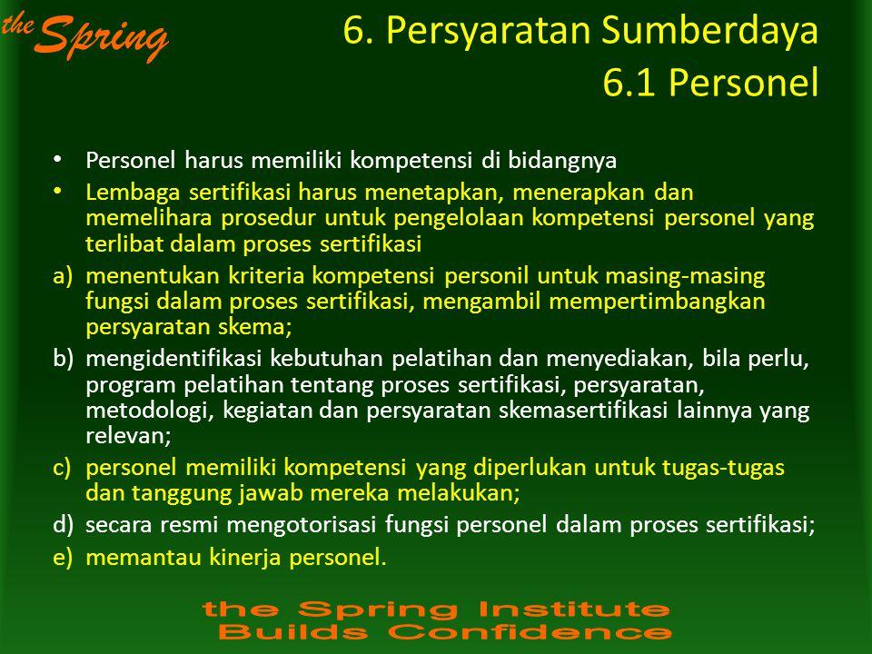 the Spring 6. Persyaratan Sumberdaya 6.1 Personel Personel harus memiliki kompetensi di bidangnya Lembaga sertifikasi harus menetapkan, menerapkan dan