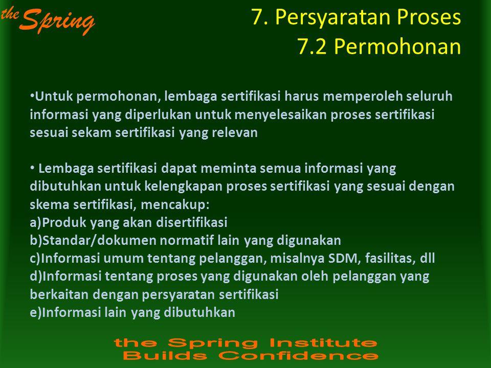 the Spring 7. Persyaratan Proses 7.2 Permohonan Untuk permohonan, lembaga sertifikasi harus memperoleh seluruh informasi yang diperlukan untuk menyele