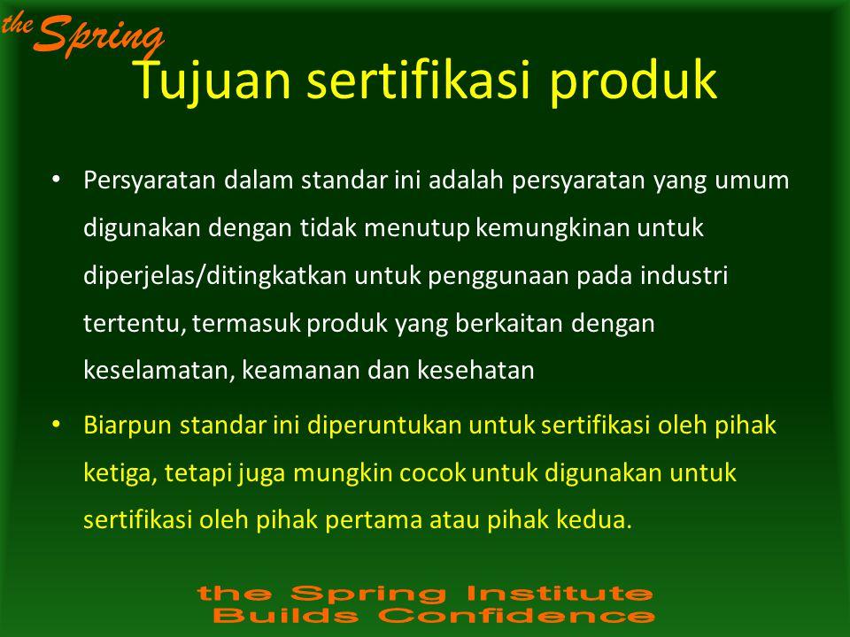 the Spring Pihak yang berkepentingan Pihak yang memiliki kepentingan dalam sertifikasi produk termasuk: a)pelanggan dari lembaga sertifikasi; b)pelanggan dari organisasi yang produk, proses atau jasa yang disertifikasi; c)otoritas kompeten (pemerintah); d)organisasi non-pemerintah, dan e)konsumen dan anggota masyarakat lainnya