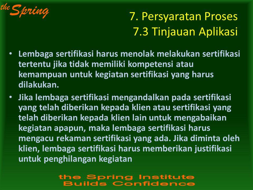 the Spring 7. Persyaratan Proses 7.3 Tinjauan Aplikasi Lembaga sertifikasi harus menolak melakukan sertifikasi tertentu jika tidak memiliki kompetensi