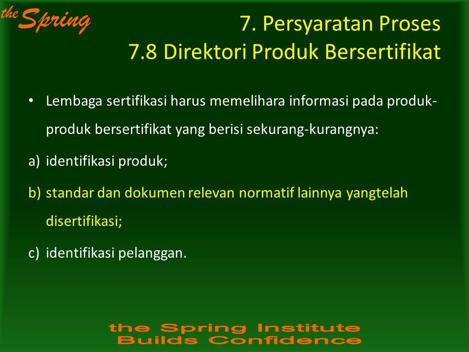 the Spring 7. Persyaratan Proses 7.8 Direktori Produk Bersertifikat Lembaga sertifikasi harus memelihara informasi pada produk- produk bersertifikat y