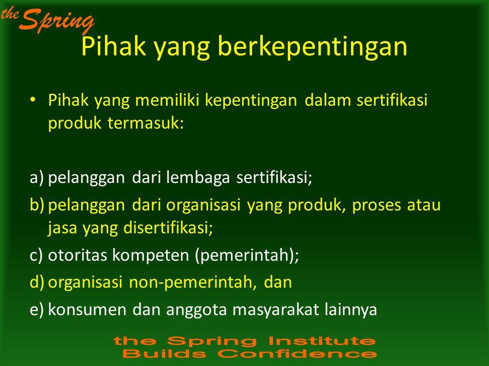 the Spring Pihak yang berkepentingan Pihak yang memiliki kepentingan dalam sertifikasi produk termasuk: a)pelanggan dari lembaga sertifikasi; b)pelang