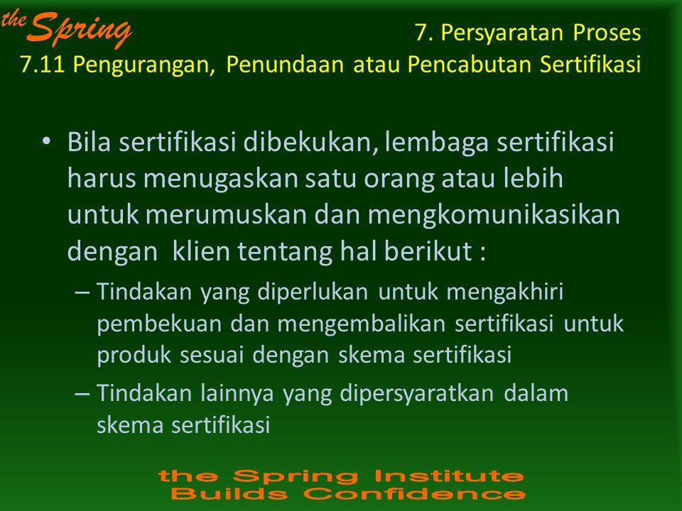 the Spring 7. Persyaratan Proses 7.11 Pengurangan, Penundaan atau Pencabutan Sertifikasi Bila sertifikasi dibekukan, lembaga sertifikasi harus menugas