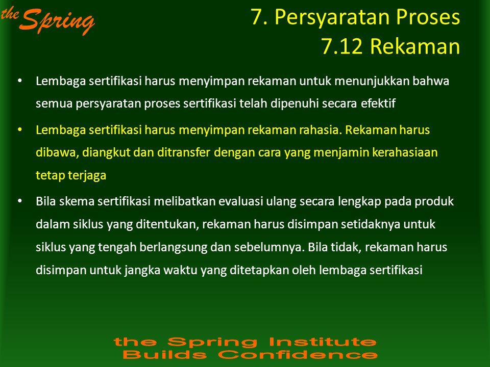 the Spring 7. Persyaratan Proses 7.12 Rekaman Lembaga sertifikasi harus menyimpan rekaman untuk menunjukkan bahwa semua persyaratan proses sertifikasi