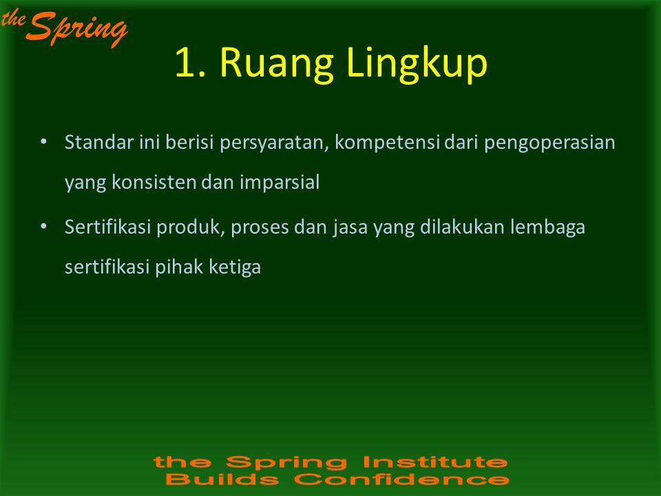 the Spring 1. Ruang Lingkup Standar ini berisi persyaratan, kompetensi dari pengoperasian yang konsisten dan imparsial Sertifikasi produk, proses dan