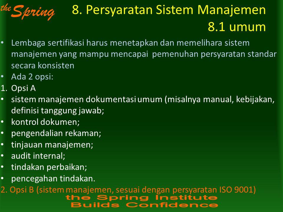 the Spring 8. Persyaratan Sistem Manajemen 8.1 umum Lembaga sertifikasi harus menetapkan dan memelihara sistem manajemen yang mampu mencapai pemenuhan