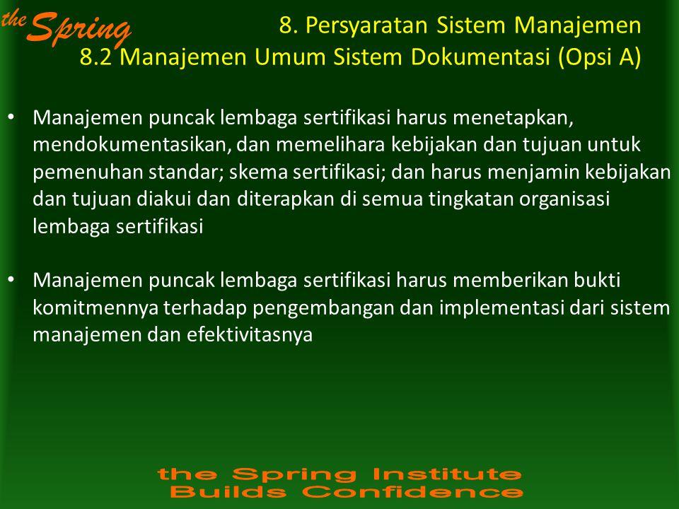 the Spring 8. Persyaratan Sistem Manajemen 8.2 Manajemen Umum Sistem Dokumentasi (Opsi A) Manajemen puncak lembaga sertifikasi harus menetapkan, mendo
