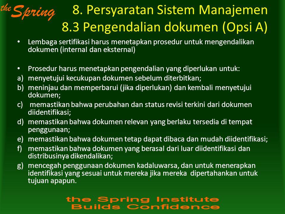 the Spring 8. Persyaratan Sistem Manajemen 8.3 Pengendalian dokumen (Opsi A) Lembaga sertifikasi harus menetapkan prosedur untuk mengendalikan dokumen