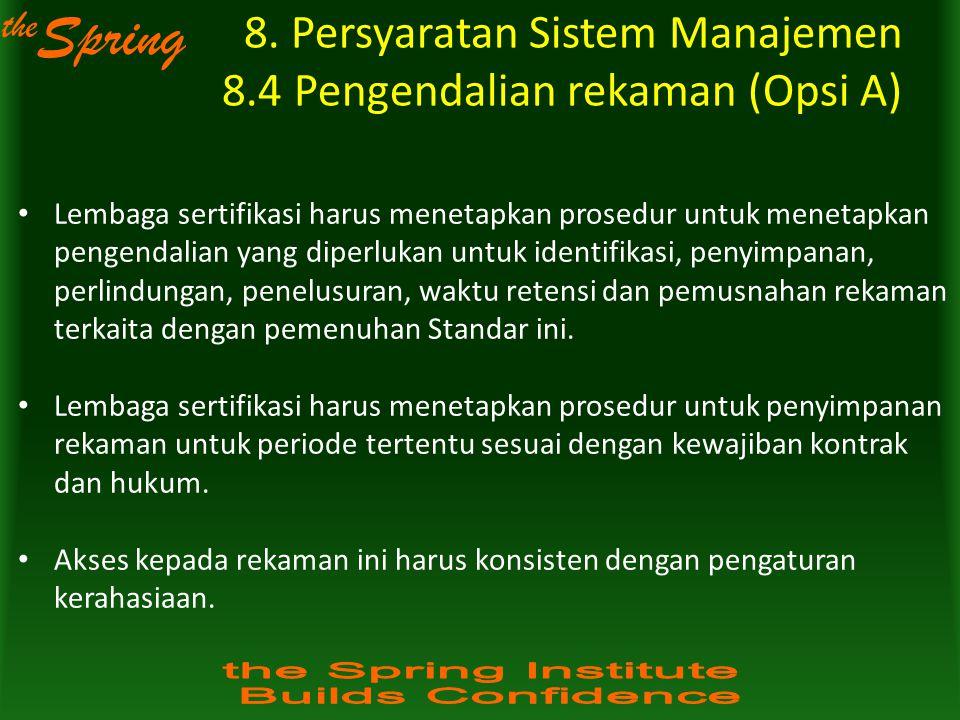the Spring 8. Persyaratan Sistem Manajemen 8.4 Pengendalian rekaman (Opsi A) Lembaga sertifikasi harus menetapkan prosedur untuk menetapkan pengendali