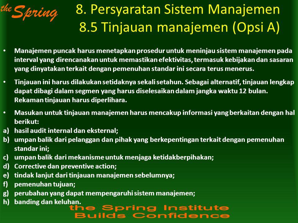 the Spring 8. Persyaratan Sistem Manajemen 8.5 Tinjauan manajemen (Opsi A) Manajemen puncak harus menetapkan prosedur untuk meninjau sistem manajemen