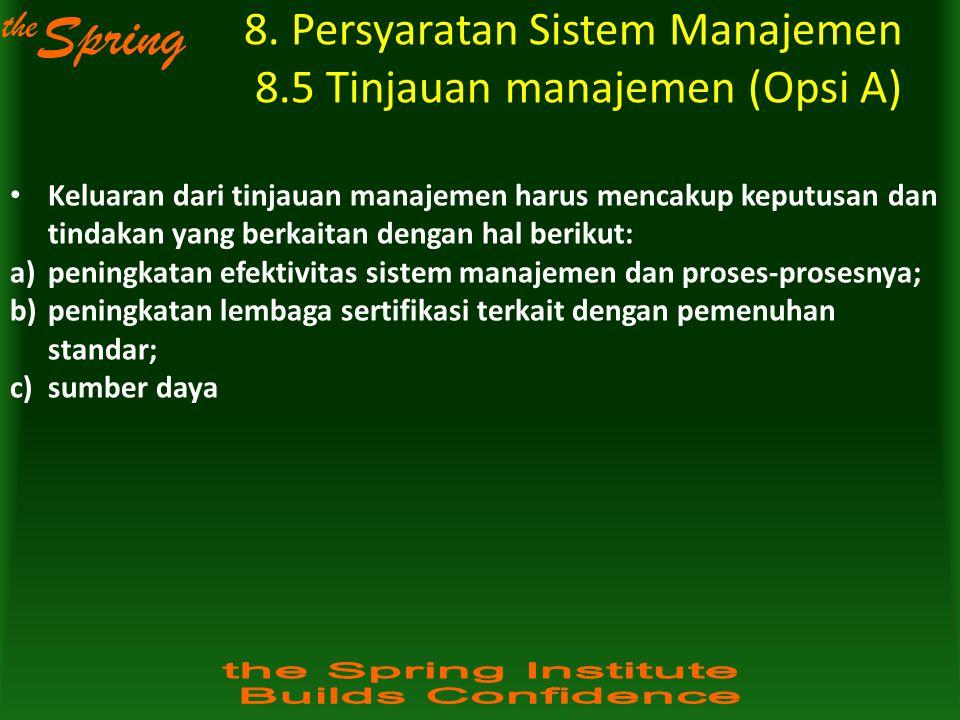 the Spring 8. Persyaratan Sistem Manajemen 8.5 Tinjauan manajemen (Opsi A) Keluaran dari tinjauan manajemen harus mencakup keputusan dan tindakan yang