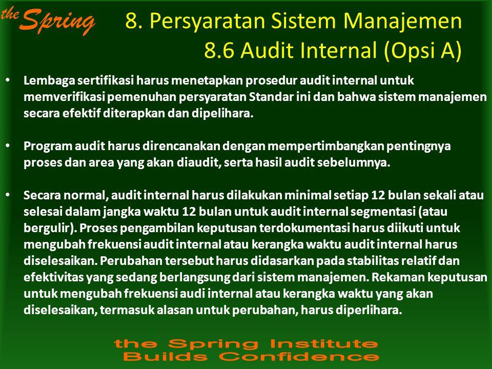 the Spring 8. Persyaratan Sistem Manajemen 8.6 Audit Internal (Opsi A) Lembaga sertifikasi harus menetapkan prosedur audit internal untuk memverifikas