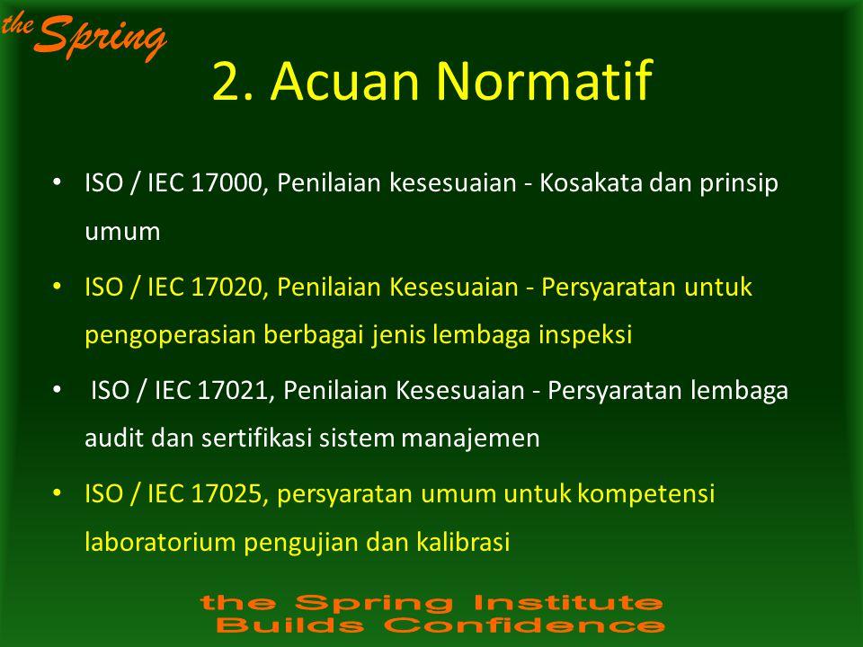 the Spring 2. Acuan Normatif ISO / IEC 17000, Penilaian kesesuaian - Kosakata dan prinsip umum ISO / IEC 17020, Penilaian Kesesuaian - Persyaratan unt