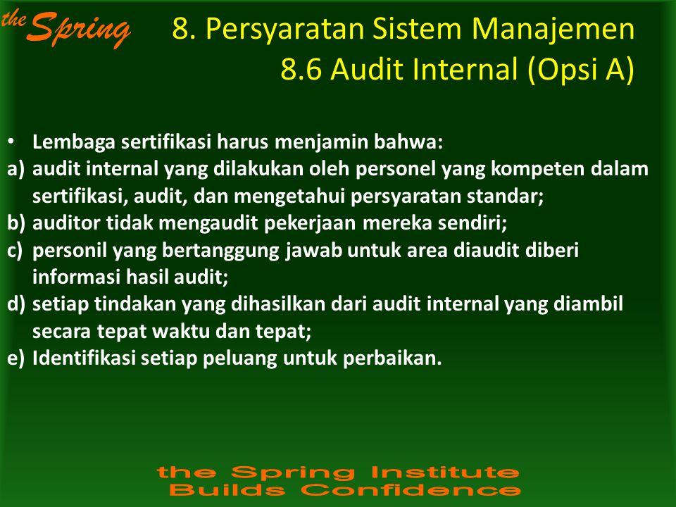 the Spring 8. Persyaratan Sistem Manajemen 8.6 Audit Internal (Opsi A) Lembaga sertifikasi harus menjamin bahwa: a)audit internal yang dilakukan oleh