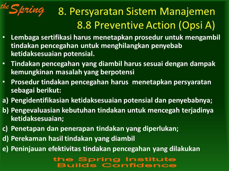 the Spring 8. Persyaratan Sistem Manajemen 8.8 Preventive Action (Opsi A) Lembaga sertifikasi harus menetapkan prosedur untuk mengambil tindakan pence