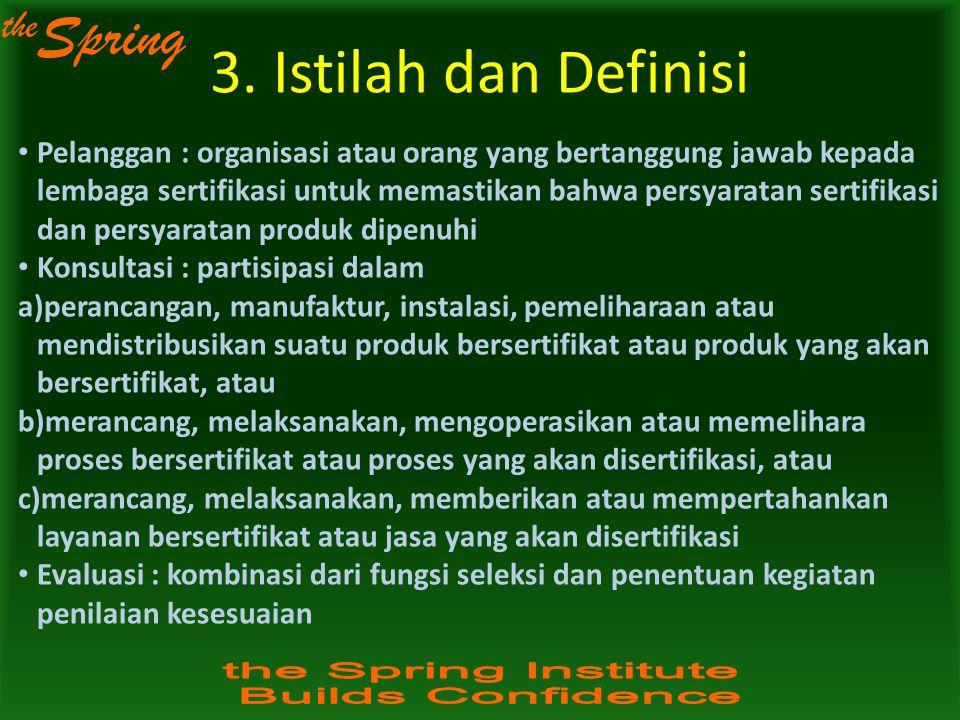 the Spring 3. Istilah dan Definisi Pelanggan : organisasi atau orang yang bertanggung jawab kepada lembaga sertifikasi untuk memastikan bahwa persyara