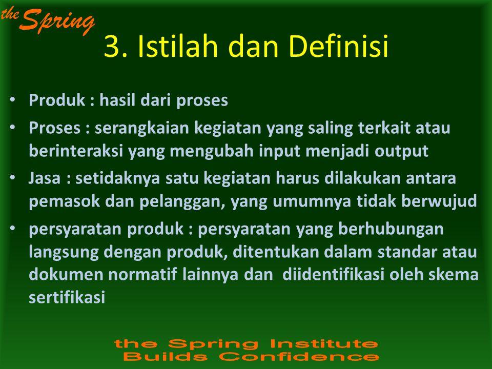 the Spring Produk : hasil dari proses Proses : serangkaian kegiatan yang saling terkait atau berinteraksi yang mengubah input menjadi output Jasa : se