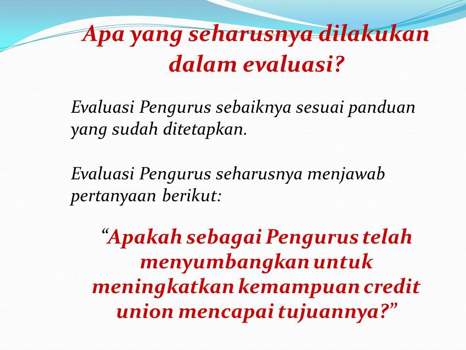 Apa yang seharusnya dilakukan dalam evaluasi? Evaluasi Pengurus sebaiknya sesuai panduan yang sudah ditetapkan. Evaluasi Pengurus seharusnya menjawab