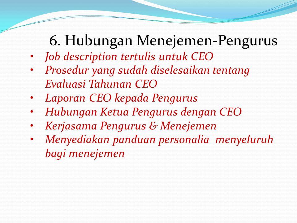 6. Hubungan Menejemen-Pengurus Job description tertulis untuk CEO Prosedur yang sudah diselesaikan tentang Evaluasi Tahunan CEO Laporan CEO kepada Pen