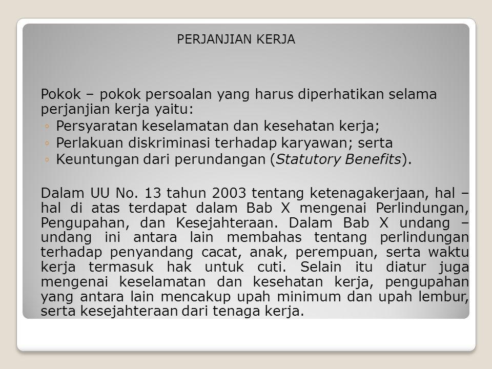 Pokok – pokok persoalan yang harus diperhatikan selama perjanjian kerja yaitu: ◦Persyaratan keselamatan dan kesehatan kerja; ◦Perlakuan diskriminasi t