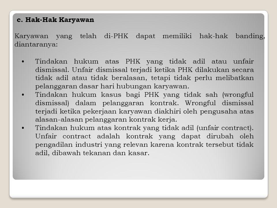 c. Hak-Hak Karyawan Karyawan yang telah di-PHK dapat memiliki hak-hak banding, diantaranya: Tindakan hukum atas PHK yang tidak adil atau unfair dismis
