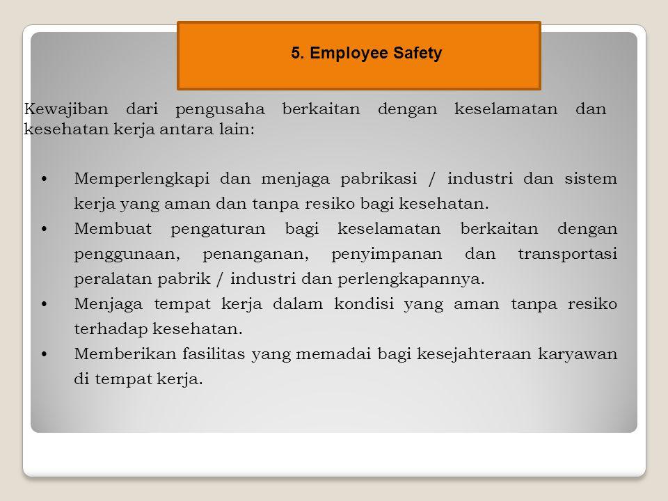 Kewajiban dari pengusaha berkaitan dengan keselamatan dan kesehatan kerja antara lain: Memperlengkapi dan menjaga pabrikasi / industri dan sistem kerj