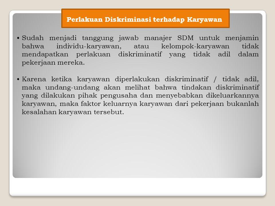 Perlakuan Diskriminasi terhadap Karyawan Sudah menjadi tanggung jawab manajer SDM untuk menjamin bahwa individu-karyawan, atau kelompok-karyawan tidak