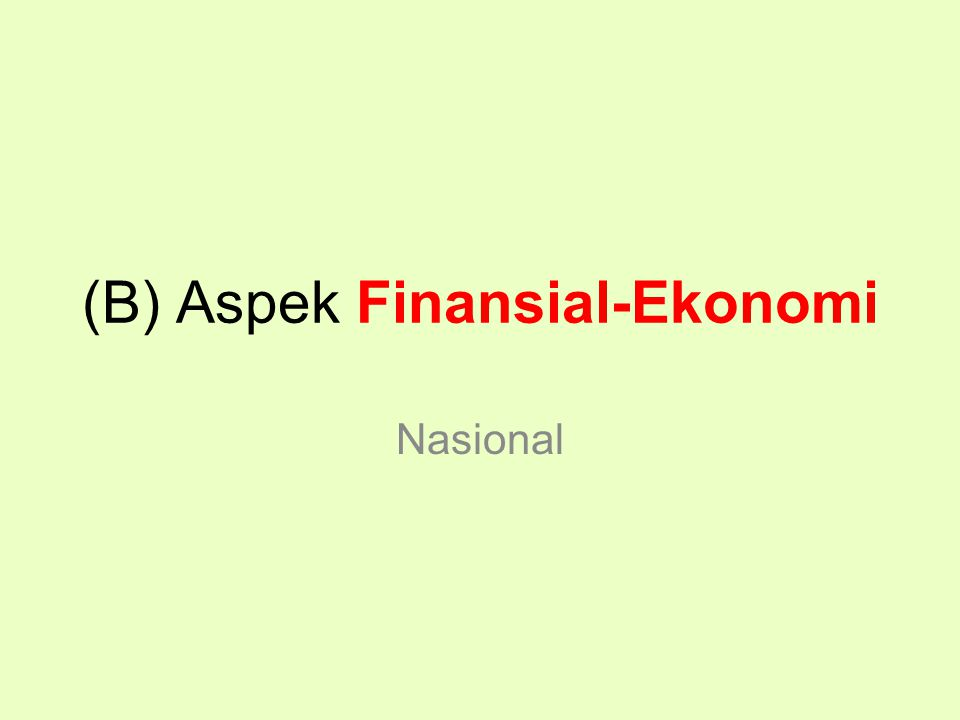(B) Aspek Finansial-Ekonomi Nasional