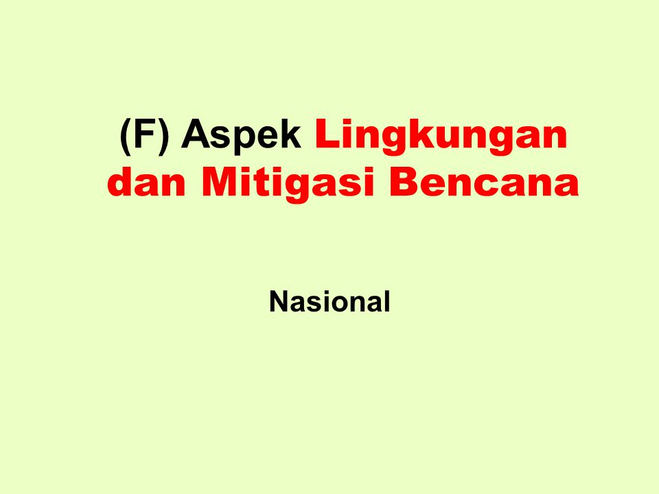(F) Aspek Lingkungan dan Mitigasi Bencana Nasional