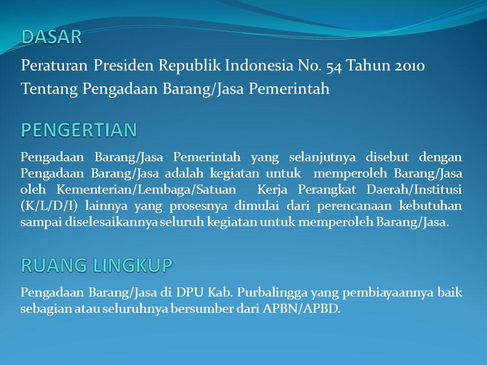 Peraturan Presiden Republik Indonesia No. 54 Tahun 2010 Tentang Pengadaan Barang/Jasa Pemerintah Pengadaan Barang/Jasa Pemerintah yang selanjutnya dis