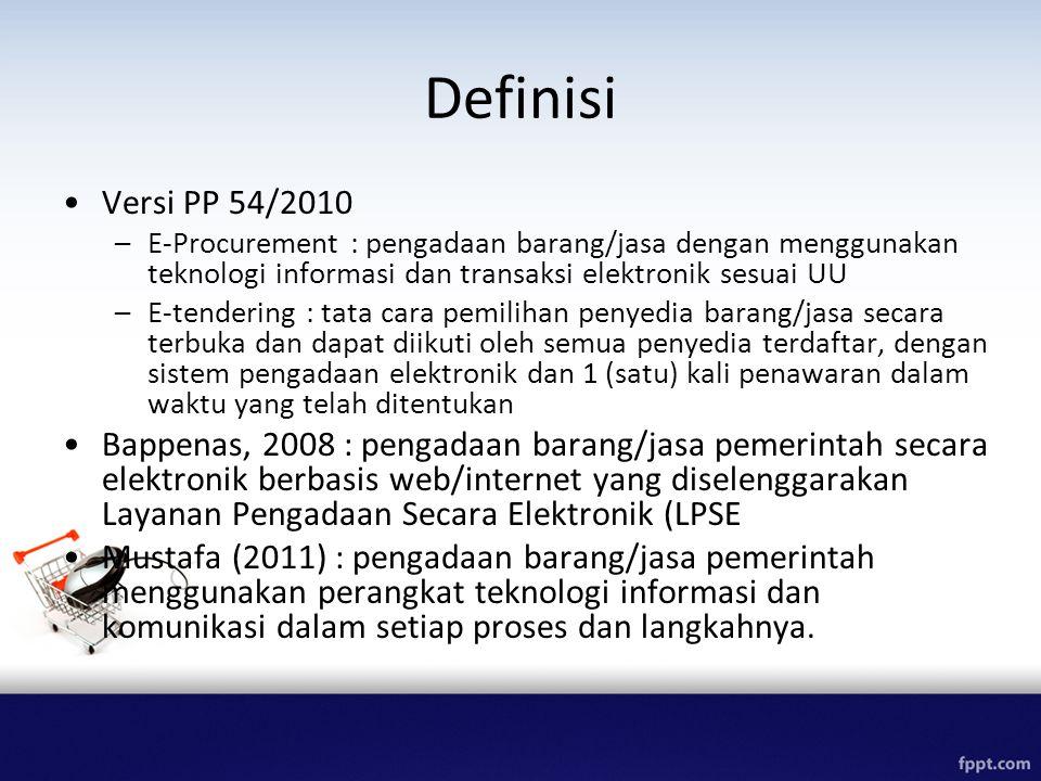 Definisi Versi PP 54/2010 –E-Procurement : pengadaan barang/jasa dengan menggunakan teknologi informasi dan transaksi elektronik sesuai UU –E-tendering : tata cara pemilihan penyedia barang/jasa secara terbuka dan dapat diikuti oleh semua penyedia terdaftar, dengan sistem pengadaan elektronik dan 1 (satu) kali penawaran dalam waktu yang telah ditentukan Bappenas, 2008 : pengadaan barang/jasa pemerintah secara elektronik berbasis web/internet yang diselenggarakan Layanan Pengadaan Secara Elektronik (LPSE Mustafa (2011) : pengadaan barang/jasa pemerintah menggunakan perangkat teknologi informasi dan komunikasi dalam setiap proses dan langkahnya.