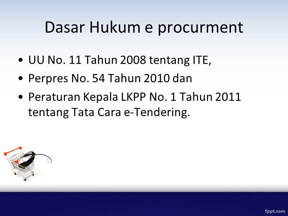 Dasar Hukum e procurment UU No. 11 Tahun 2008 tentang ITE, Perpres No. 54 Tahun 2010 dan Peraturan Kepala LKPP No. 1 Tahun 2011 tentang Tata Cara e-Te