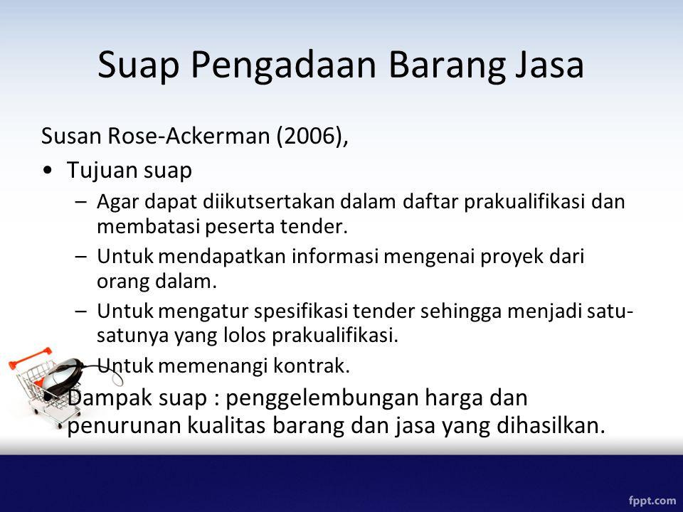 Suap Pengadaan Barang Jasa Susan Rose-Ackerman (2006), Tujuan suap –Agar dapat diikutsertakan dalam daftar prakualifikasi dan membatasi peserta tender.