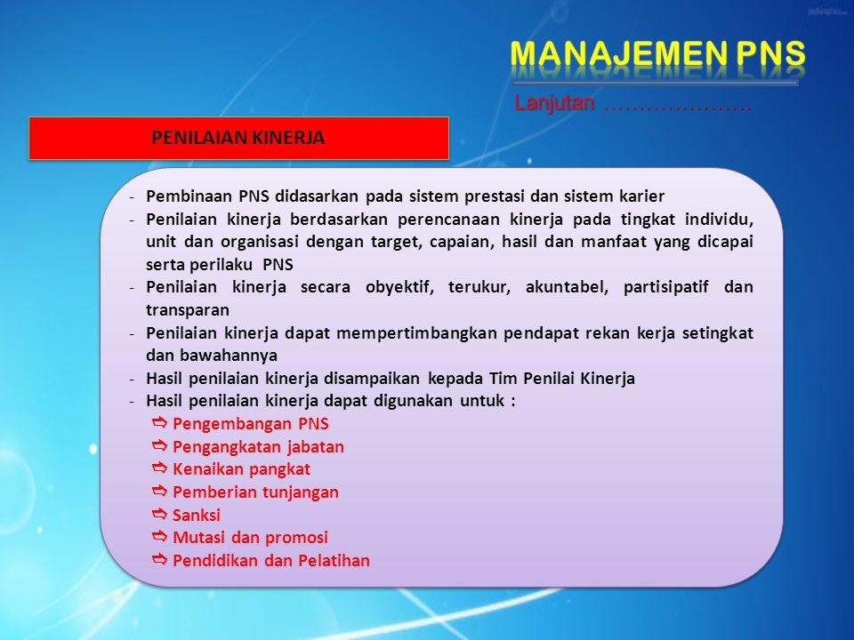 PENILAIAN KINERJA - Pembinaan PNS didasarkan pada sistem prestasi dan sistem karier - Penilaian kinerja berdasarkan perencanaan kinerja pada tingkat i