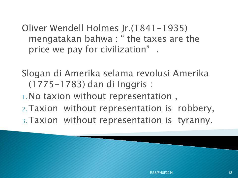 "Oliver Wendell Holmes Jr.(1841-1935) mengatakan bahwa : "" the taxes are the price we pay for civilization"". Slogan di Amerika selama revolusi Amerika"