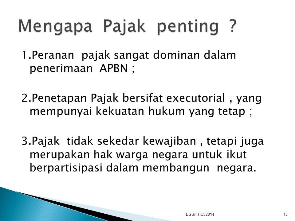 1.Peranan pajak sangat dominan dalam penerimaan APBN ; 2.Penetapan Pajak bersifat executorial, yang mempunyai kekuatan hukum yang tetap ; 3.Pajak tida