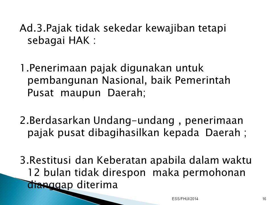 Ad.3.Pajak tidak sekedar kewajiban tetapi sebagai HAK : 1.Penerimaan pajak digunakan untuk pembangunan Nasional, baik Pemerintah Pusat maupun Daerah;