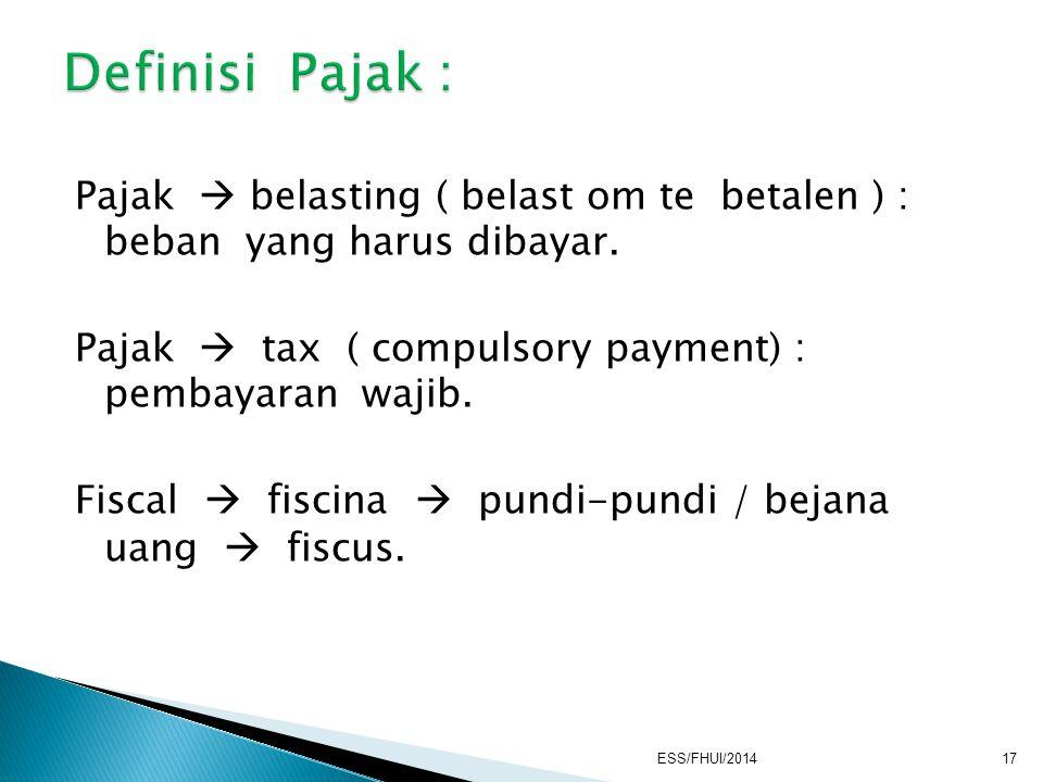 Pajak  belasting ( belast om te betalen ) : beban yang harus dibayar. Pajak  tax ( compulsory payment) : pembayaran wajib. Fiscal  fiscina  pundi-