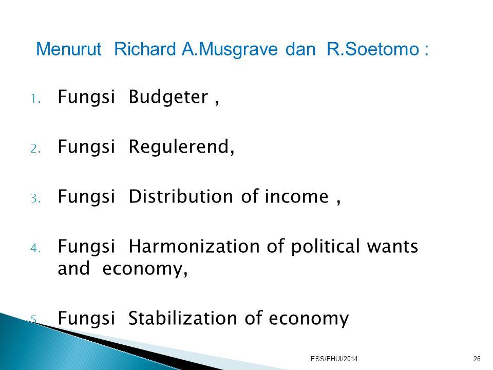 Menurut Richard A.Musgrave dan R.Soetomo : 1. Fungsi Budgeter, 2. Fungsi Regulerend, 3. Fungsi Distribution of income, 4. Fungsi Harmonization of poli