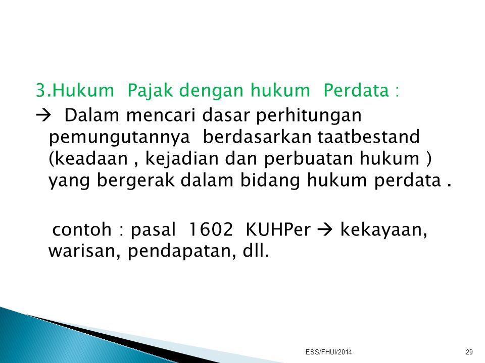 3.Hukum Pajak dengan hukum Perdata :  Dalam mencari dasar perhitungan pemungutannya berdasarkan taatbestand (keadaan, kejadian dan perbuatan hukum )