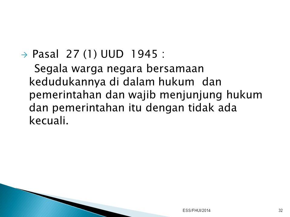  Pasal 27 (1) UUD 1945 : Segala warga negara bersamaan kedudukannya di dalam hukum dan pemerintahan dan wajib menjunjung hukum dan pemerintahan itu d