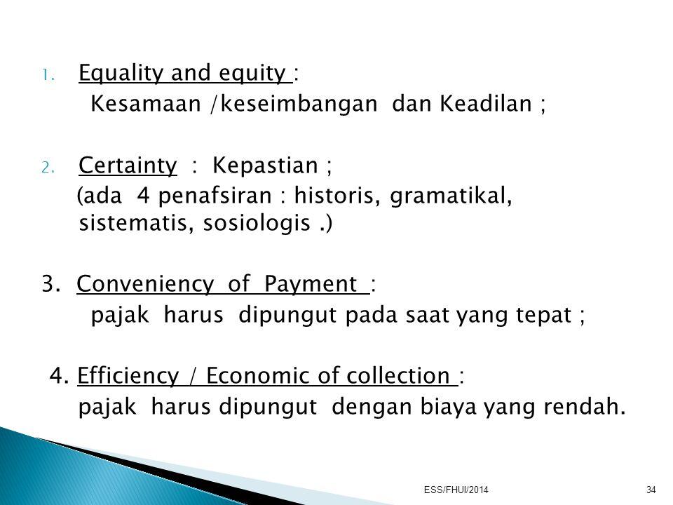 1. Equality and equity : Kesamaan /keseimbangan dan Keadilan ; 2. Certainty : Kepastian ; (ada 4 penafsiran : historis, gramatikal, sistematis, sosiol