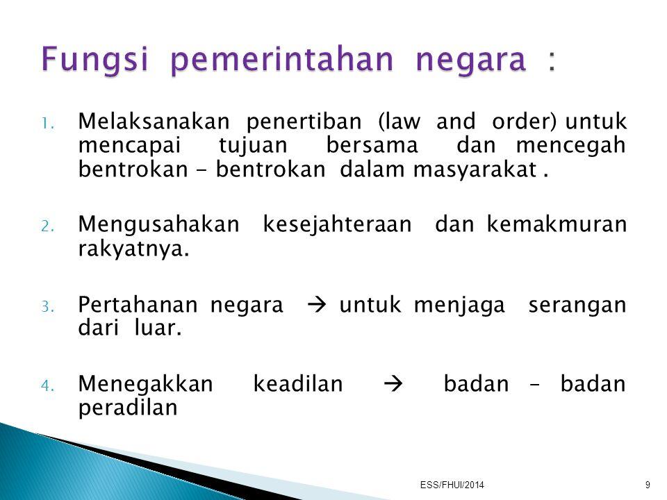 1. Melaksanakan penertiban (law and order) untuk mencapai tujuan bersama dan mencegah bentrokan - bentrokan dalam masyarakat. 2. Mengusahakan kesejaht