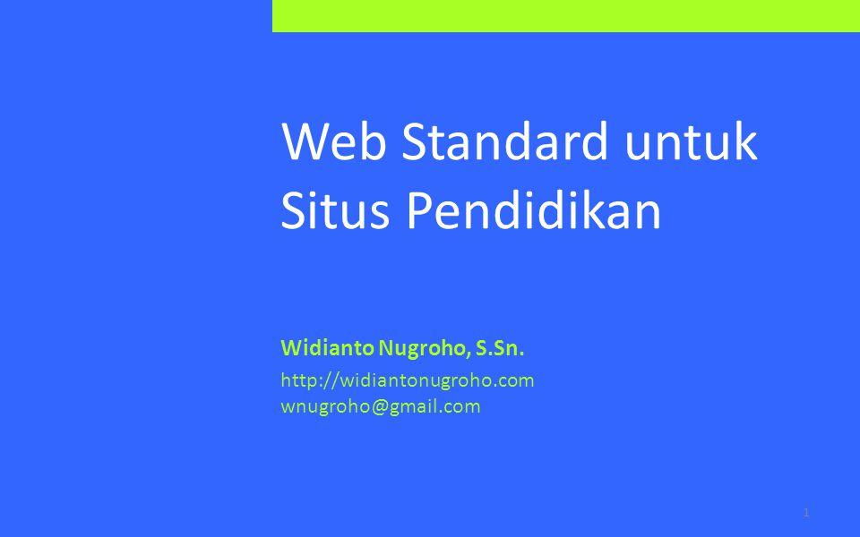 Web Standards Web standards adalah istilah untuk standard formal dan spesifikasi teknis lainnya yang mendefinisikan dan mendeskripsikan berbagai aspek dari Web.